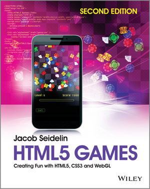 HTML5 Games: Creating Fun with HTML5, CSS3 and WebGL, 2nd Edition